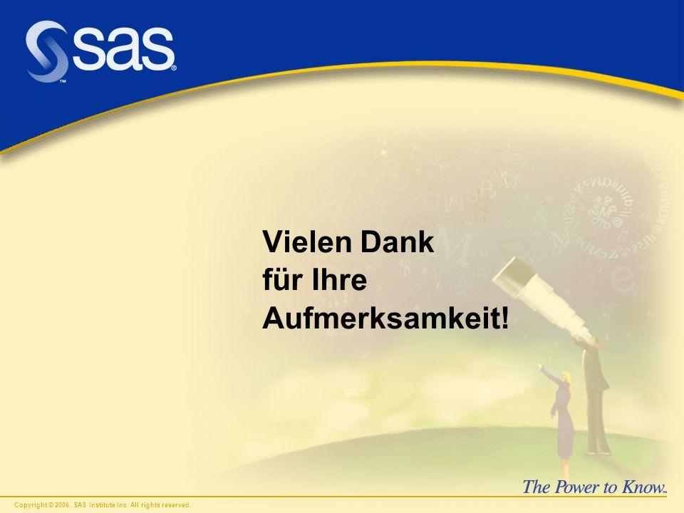 Copyright © 2006, SAS Institute Inc. All rights reserved. Vielen Dank für Ihre Aufmerksamkeit!