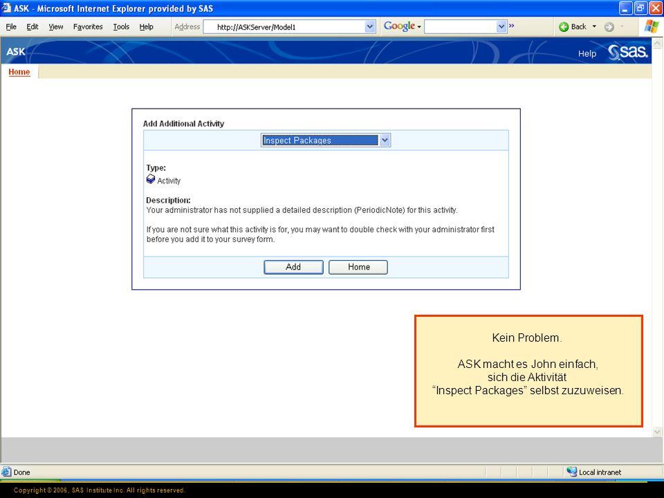 Copyright © 2006, SAS Institute Inc. All rights reserved. Kein Problem. ASK macht es John einfach, sich die Aktivität Inspect Packages selbst zuzuweis