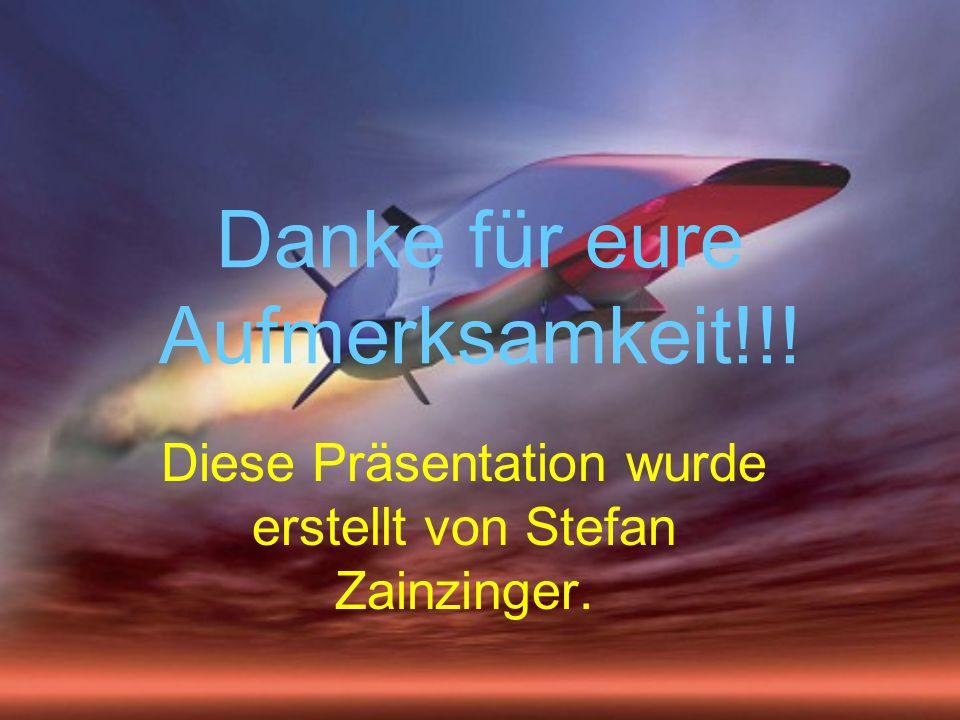 Danke für eure Aufmerksamkeit!!! Diese Präsentation wurde erstellt von Stefan Zainzinger.