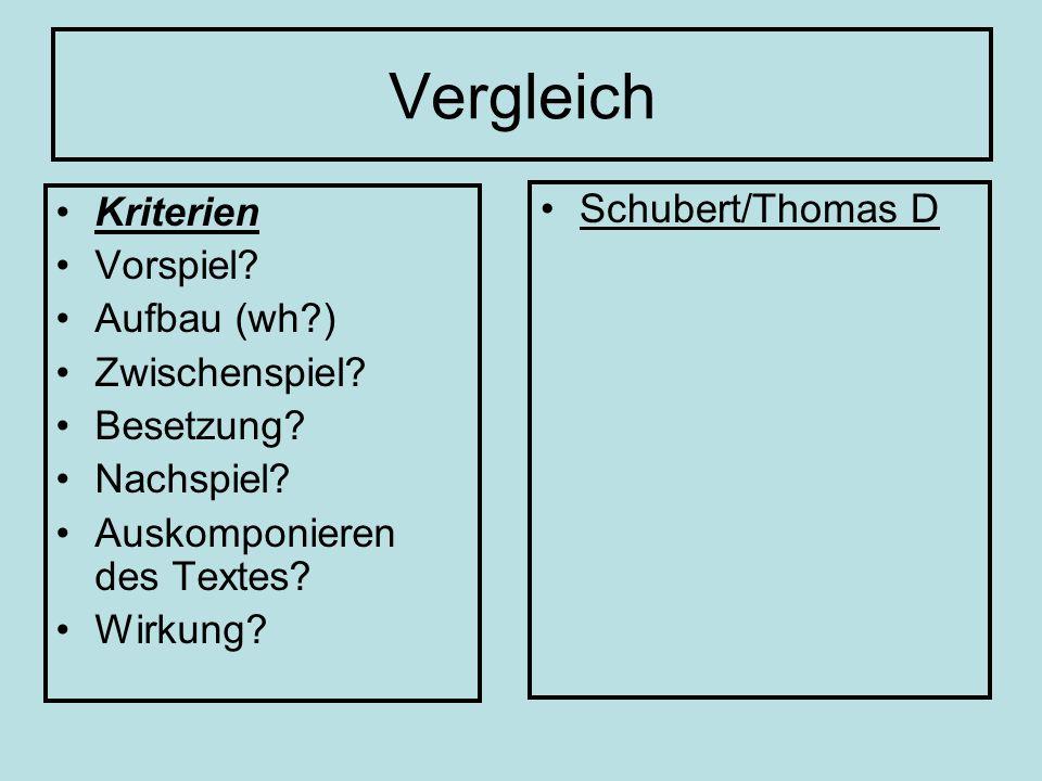 Vergleich Kriterien Vorspiel? Aufbau (wh?) Zwischenspiel? Besetzung? Nachspiel? Auskomponieren des Textes? Wirkung? Schubert/Thomas D