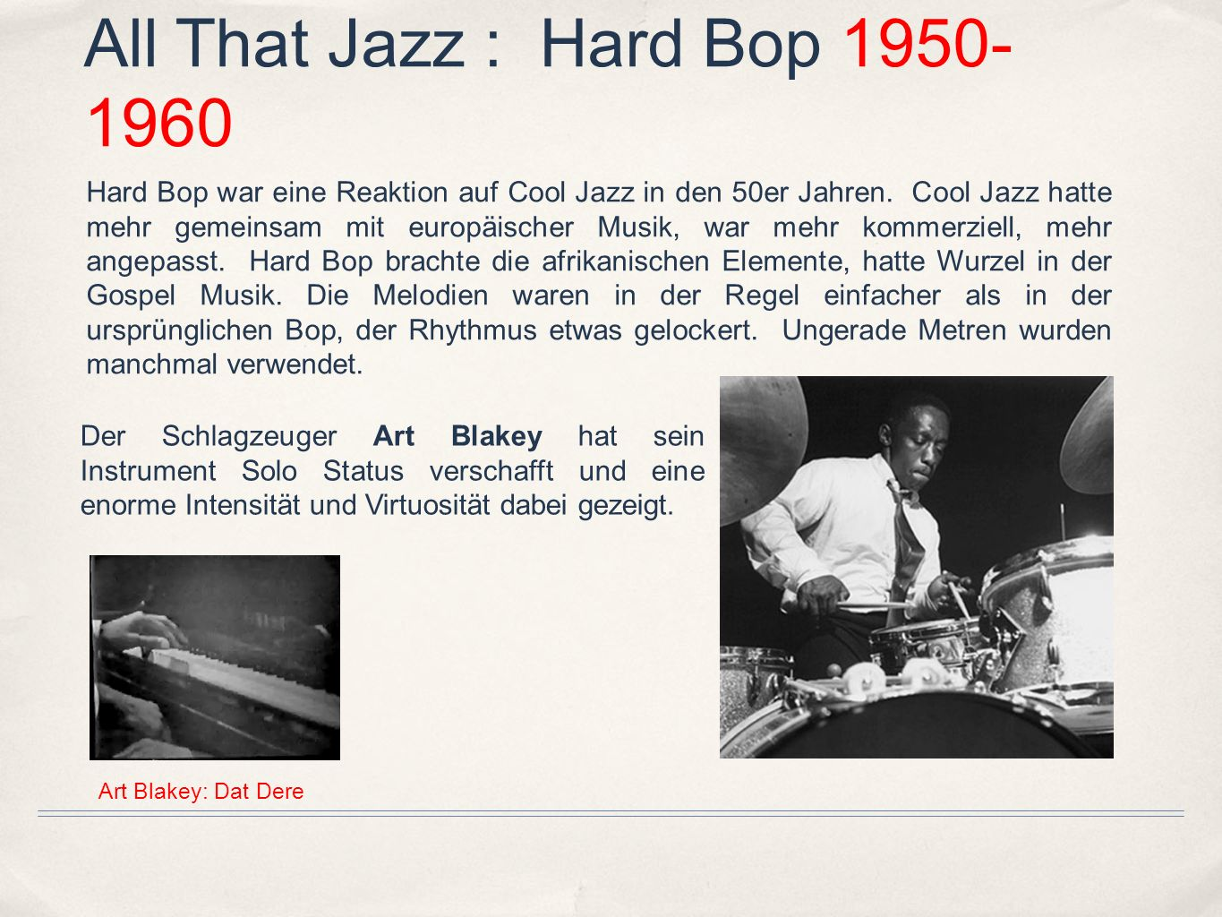 All That Jazz : Hard Bop 1950- 1960 Hard Bop war eine Reaktion auf Cool Jazz in den 50er Jahren.