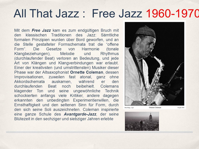 All That Jazz : Free Jazz 1960-1970 Mit dem Free Jazz kam es zum endgültigen Bruch mit den klassischen Traditionen des Jazz: Sämtliche formalen Prinzi