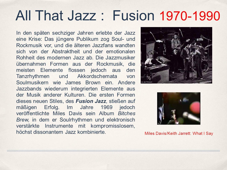 All That Jazz : Fusion 1970-1990 In den späten sechziger Jahren erlebte der Jazz eine Krise: Das jüngere Publikum zog Soul- und Rockmusik vor, und die