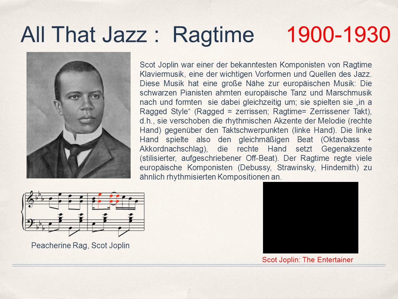 All That Jazz : Ragtime 1900-1930 Scot Joplin war einer der bekanntesten Komponisten von Ragtime Klaviermusik, eine der wichtigen Vorformen und Quelle