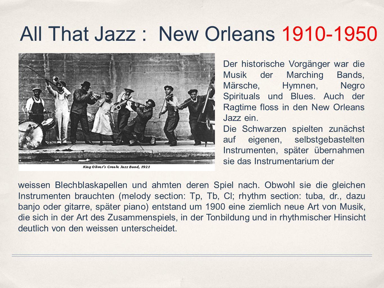 All That Jazz : New Orleans 1910-1950 Zusammenspiel: Nicht durch Noten organisiert; eine Melodie (tp) wird von den anderen Melodieinstrumenten (tb, cl) improvisierend umspielt (genauer: beantwortet; vgl.