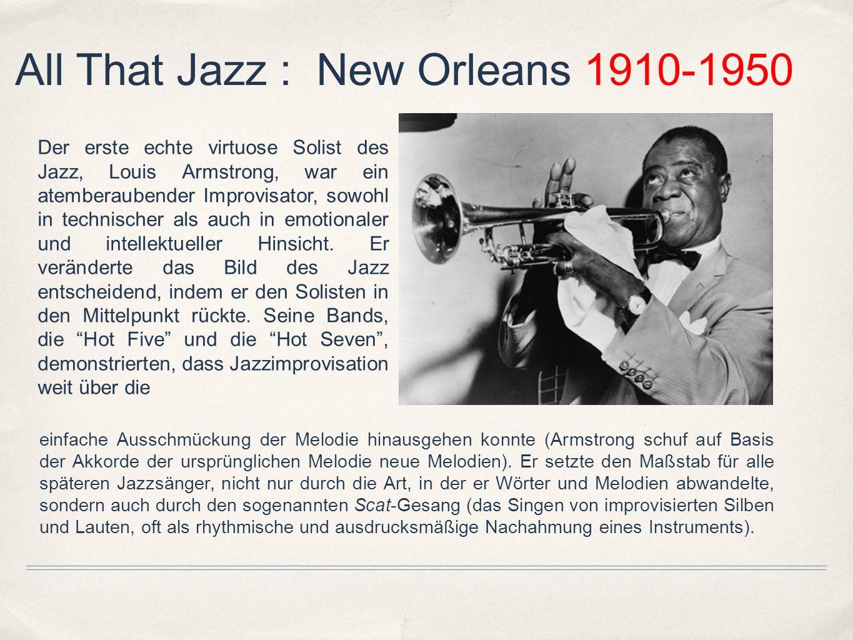 All That Jazz : New Orleans 1910-1950 Der erste echte virtuose Solist des Jazz, Louis Armstrong, war ein atemberaubender Improvisator, sowohl in techn