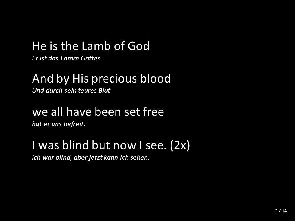 / 14 Worthy, worthy, worthy is the Lamb.(2x) Würdig, würdig, würdig ist das Lamm.