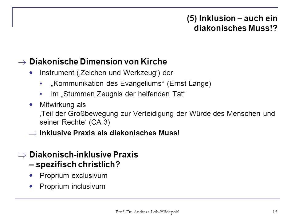 (5) Inklusion – auch ein diakonisches Muss!? Diakonische Dimension von Kirche Instrument (Zeichen und Werkzeug) der Kommunikation des Evangeliums (Ern