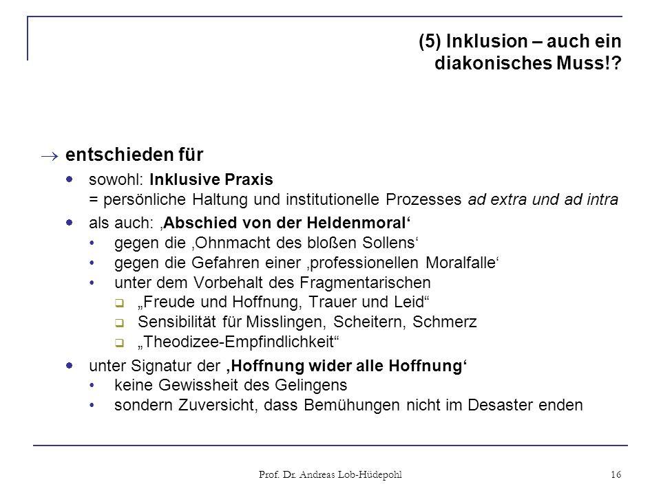 (5) Inklusion – auch ein diakonisches Muss!? entschieden für sowohl: Inklusive Praxis = persönliche Haltung und institutionelle Prozesses ad extra und