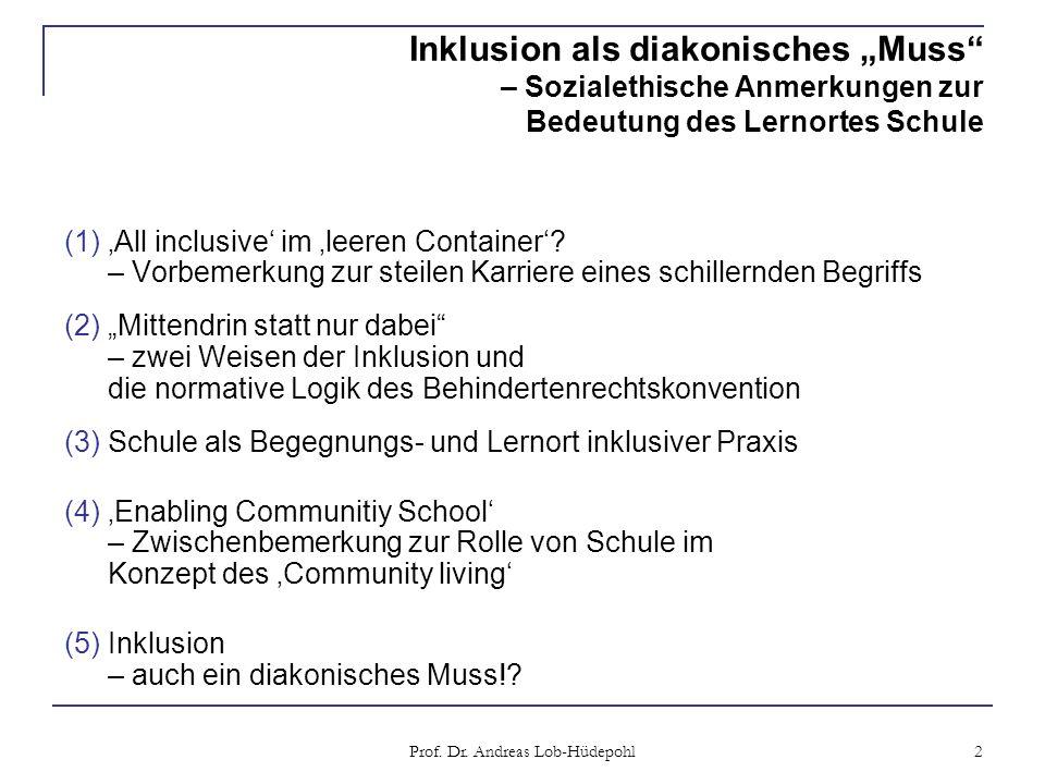 Prof. Dr. Andreas Lob-Hüdepohl 2 Inklusion als diakonisches Muss – Sozialethische Anmerkungen zur Bedeutung des Lernortes Schule (1)All inclusive im l