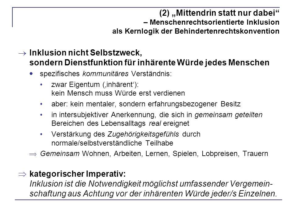 (2) Mittendrin statt nur dabei – Menschenrechtsorientierte Inklusion als Kernlogik der Behindertenrechtskonvention Inklusion nicht Selbstzweck, sonder