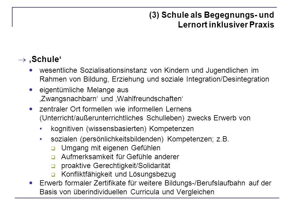 (3) Schule als Begegnungs- und Lernort inklusiver Praxis Schule wesentliche Sozialisationsinstanz von Kindern und Jugendlichen im Rahmen von Bildung,