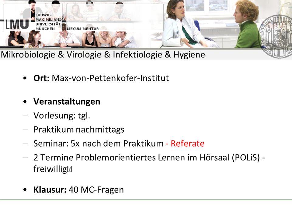 Mikrobiologie & Virologie & Infektiologie & Hygiene Ort: Max-von-Pettenkofer-Institut Veranstaltungen Vorlesung: tgl.