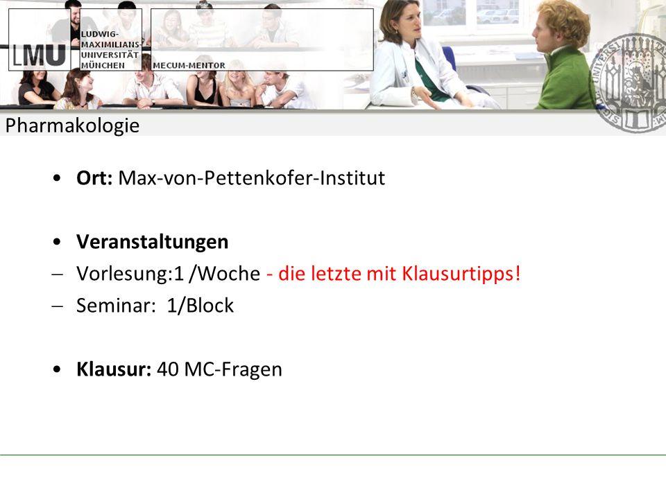 Pharmakologie Ort: Max-von-Pettenkofer-Institut Veranstaltungen Vorlesung:1 /Woche - die letzte mit Klausurtipps.