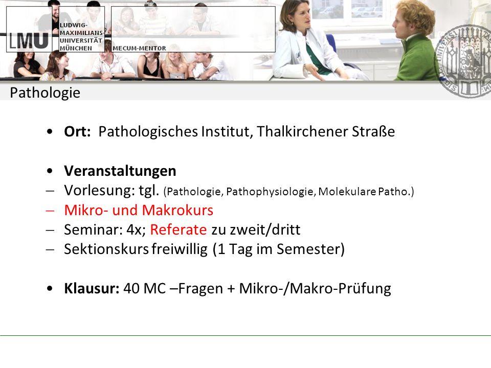 Pathologie Ort: Pathologisches Institut, Thalkirchener Straße Veranstaltungen Vorlesung: tgl.