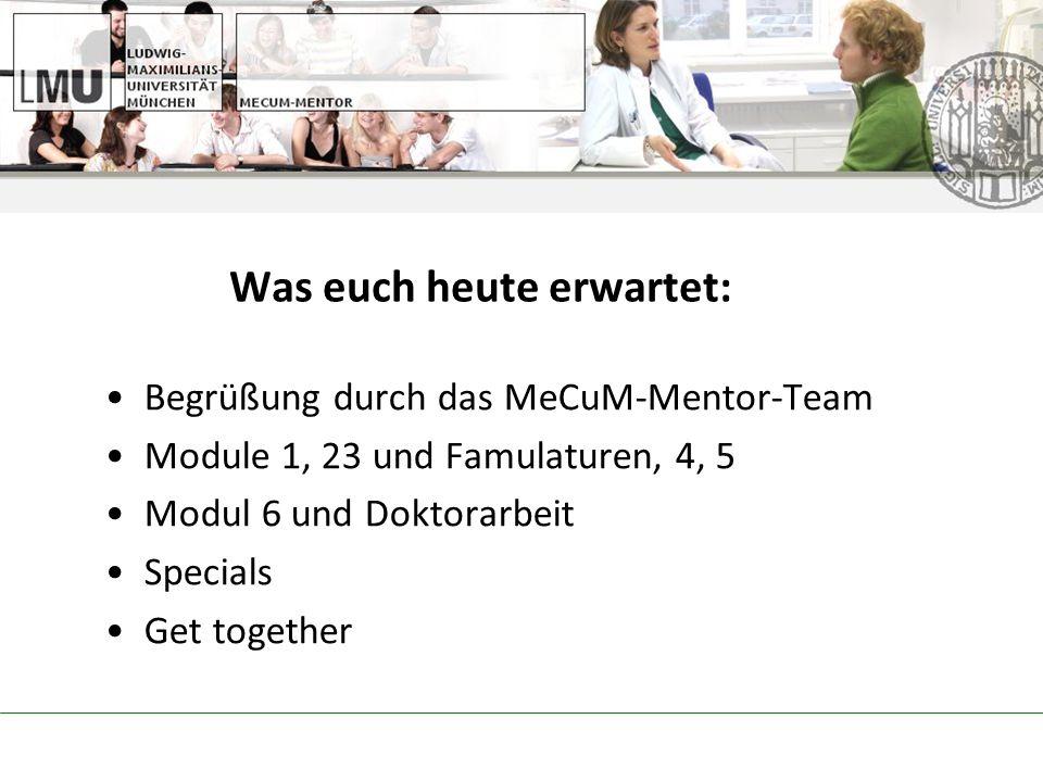 Was euch heute erwartet: Begrüßung durch das MeCuM-Mentor-Team Module 1, 23 und Famulaturen, 4, 5 Modul 6 und Doktorarbeit Specials Get together