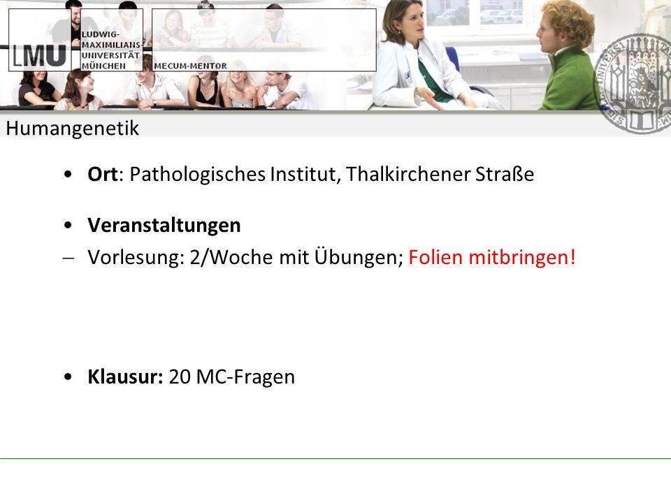 Humangenetik Ort: Pathologisches Institut, Thalkirchener Straße Veranstaltungen Vorlesung: 2/Woche mit Übungen; Folien mitbringen.