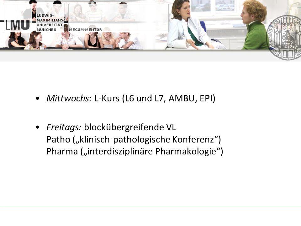 Mittwochs: L-Kurs (L6 und L7, AMBU, EPI) Freitags: blockübergreifende VL Patho (klinisch-pathologische Konferenz) Pharma (interdisziplinäre Pharmakologie)