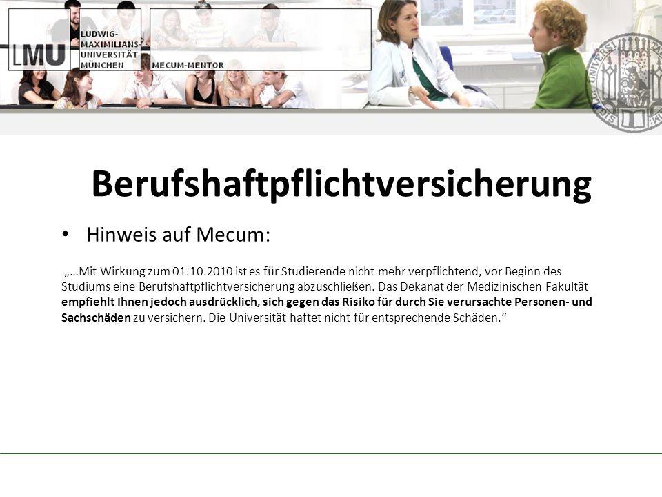 Berufshaftpflichtversicherung Hinweis auf Mecum: …Mit Wirkung zum 01.10.2010 ist es für Studierende nicht mehr verpflichtend, vor Beginn des Studiums eine Berufshaftpflichtversicherung abzuschließen.