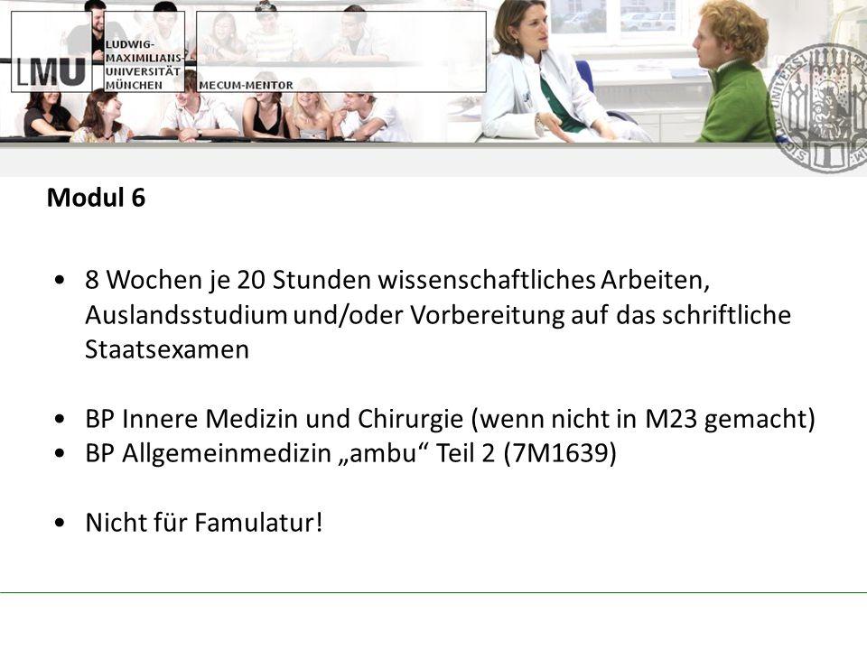 8 Wochen je 20 Stunden wissenschaftliches Arbeiten, Auslandsstudium und/oder Vorbereitung auf das schriftliche Staatsexamen BP Innere Medizin und Chirurgie (wenn nicht in M23 gemacht) BP Allgemeinmedizin ambu Teil 2 (7M1639) Nicht für Famulatur.