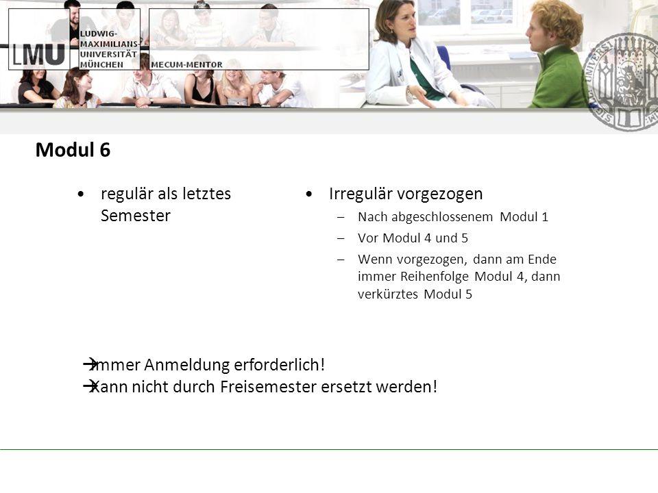 regulär als letztes Semester Irregulär vorgezogen –Nach abgeschlossenem Modul 1 –Vor Modul 4 und 5 –Wenn vorgezogen, dann am Ende immer Reihenfolge Modul 4, dann verkürztes Modul 5 Immer Anmeldung erforderlich.
