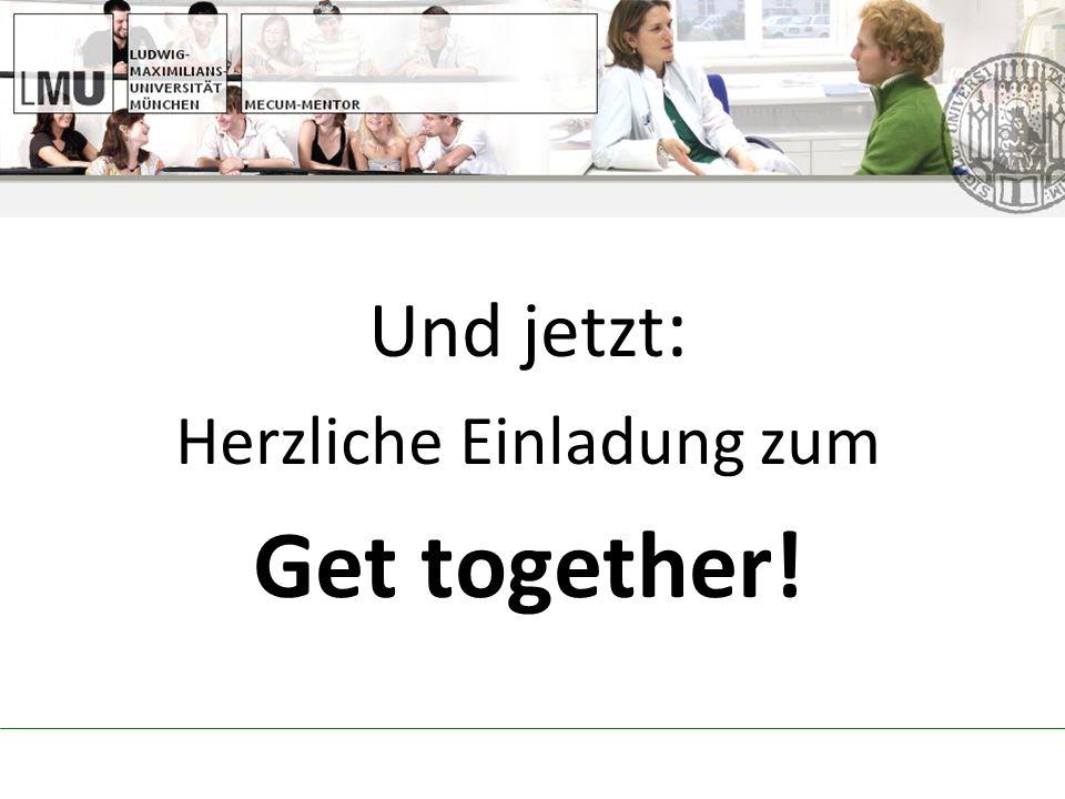 Und jetzt : Herzliche Einladung zum Get together!