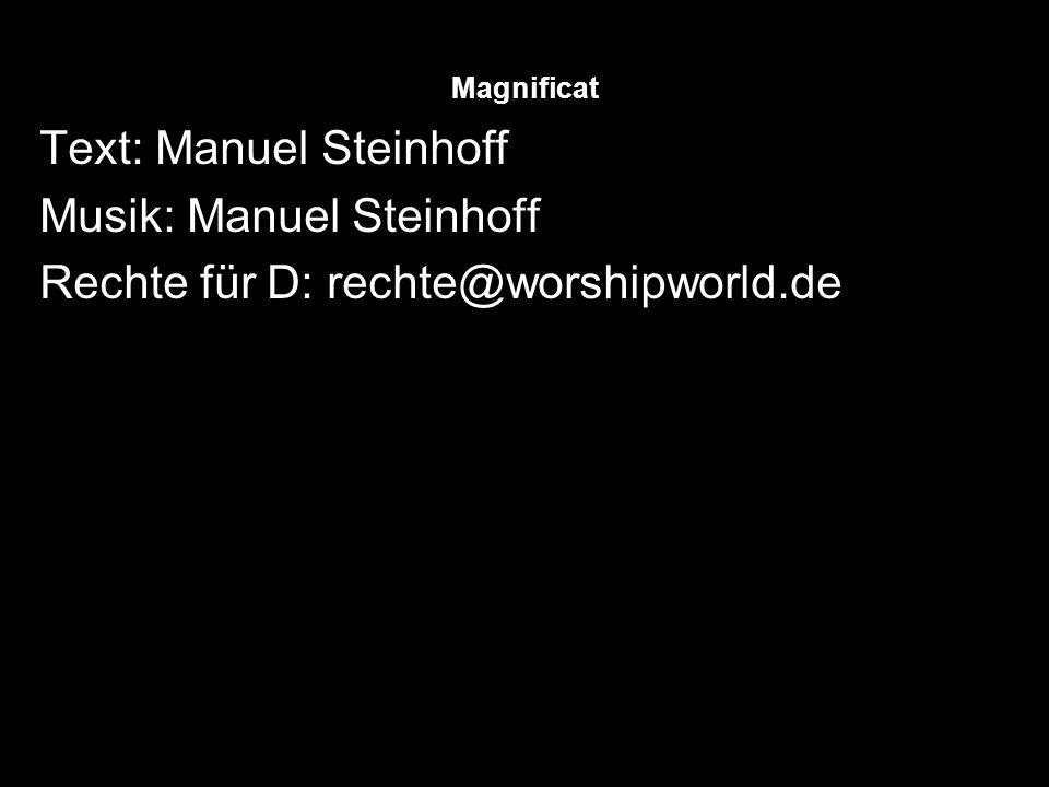Magnificat Text: Manuel Steinhoff Musik: Manuel Steinhoff Rechte für D: rechte@worshipworld.de