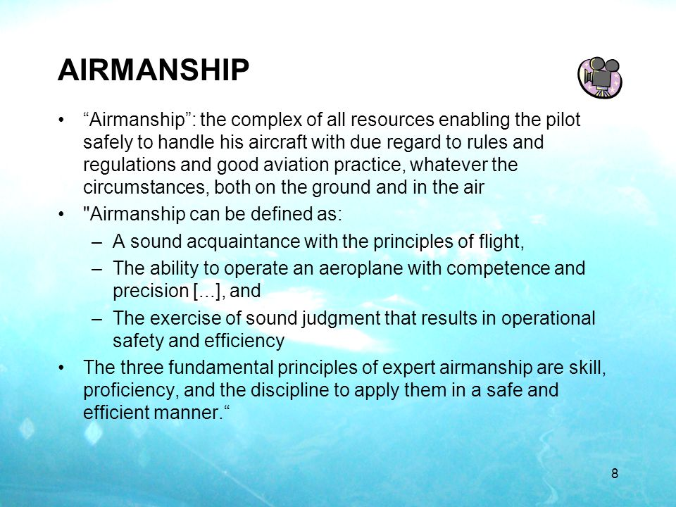 AIRMANSHIP Airmanship: the complex of all resources enabling the pilot safely to handle his aircraft with due regard to rules and regulations and good