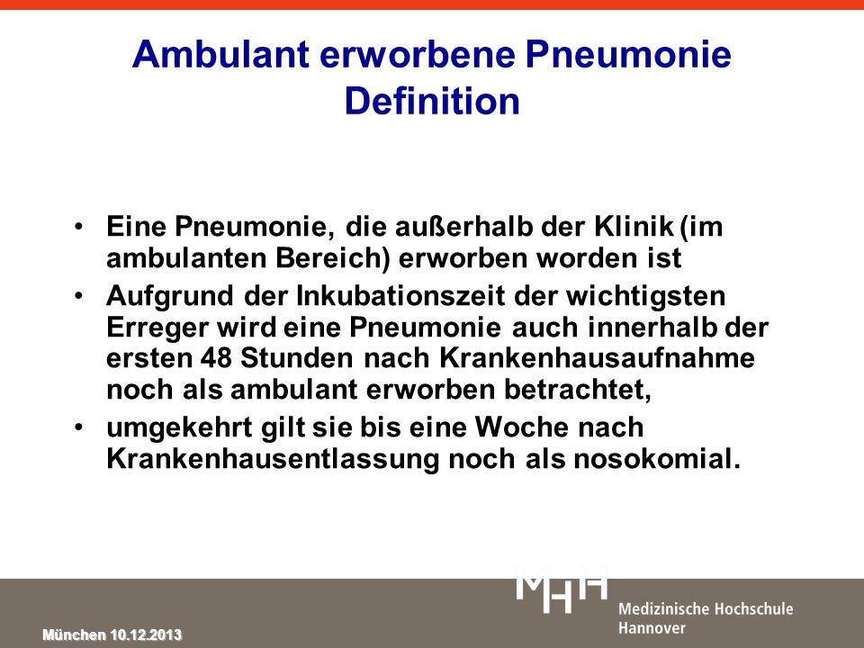 München 10.12.2013 Ambulant erworbene Pneumonie Definition Eine Pneumonie, die außerhalb der Klinik (im ambulanten Bereich) erworben worden ist Aufgru
