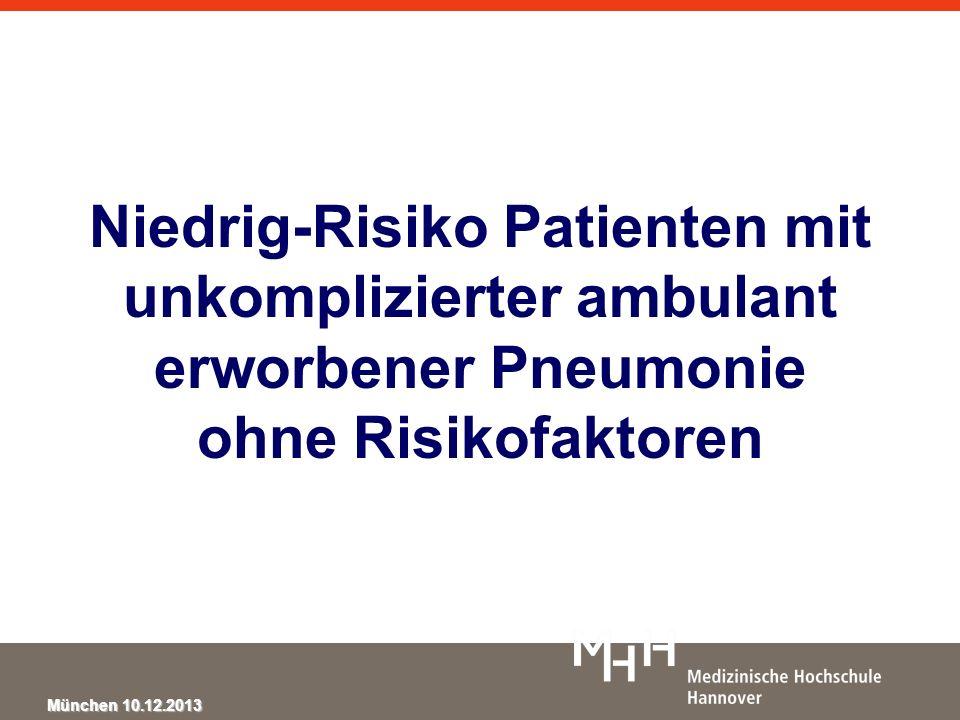 München 10.12.2013 Niedrig-Risiko Patienten mit unkomplizierter ambulant erworbener Pneumonie ohne Risikofaktoren