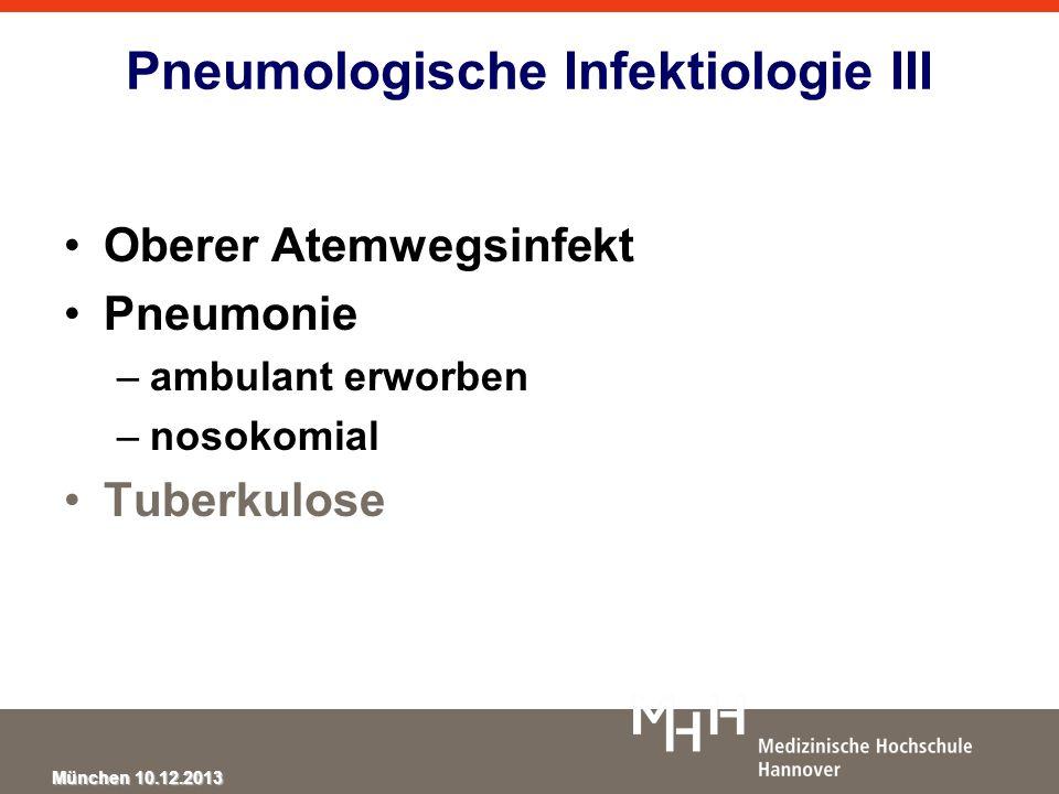 München 10.12.2013 Pneumologische Infektiologie III Oberer Atemwegsinfekt Pneumonie –ambulant erworben –nosokomial Tuberkulose