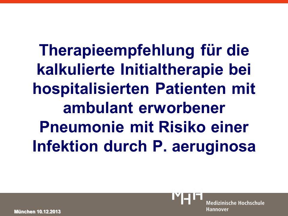 München 10.12.2013 Therapieempfehlung für die kalkulierte Initialtherapie bei hospitalisierten Patienten mit ambulant erworbener Pneumonie mit Risiko