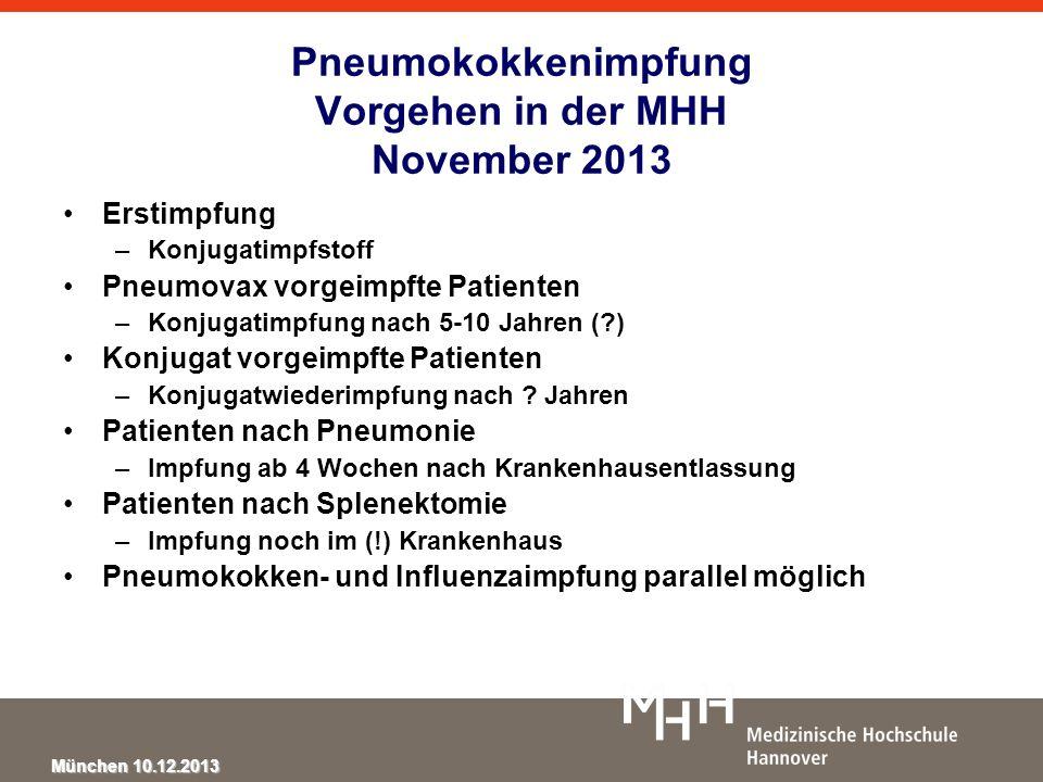 München 10.12.2013 Erstimpfung –Konjugatimpfstoff Pneumovax vorgeimpfte Patienten –Konjugatimpfung nach 5-10 Jahren (?) Konjugat vorgeimpfte Patienten