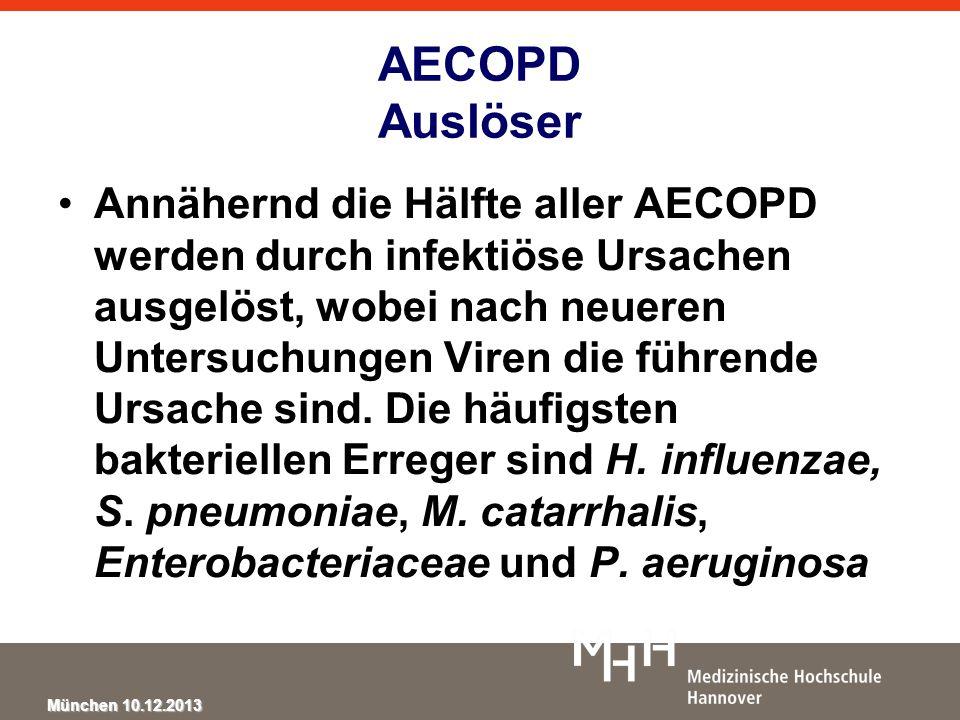 München 10.12.2013 AECOPD Auslöser Annähernd die Hälfte aller AECOPD werden durch infektiöse Ursachen ausgelöst, wobei nach neueren Untersuchungen Vir