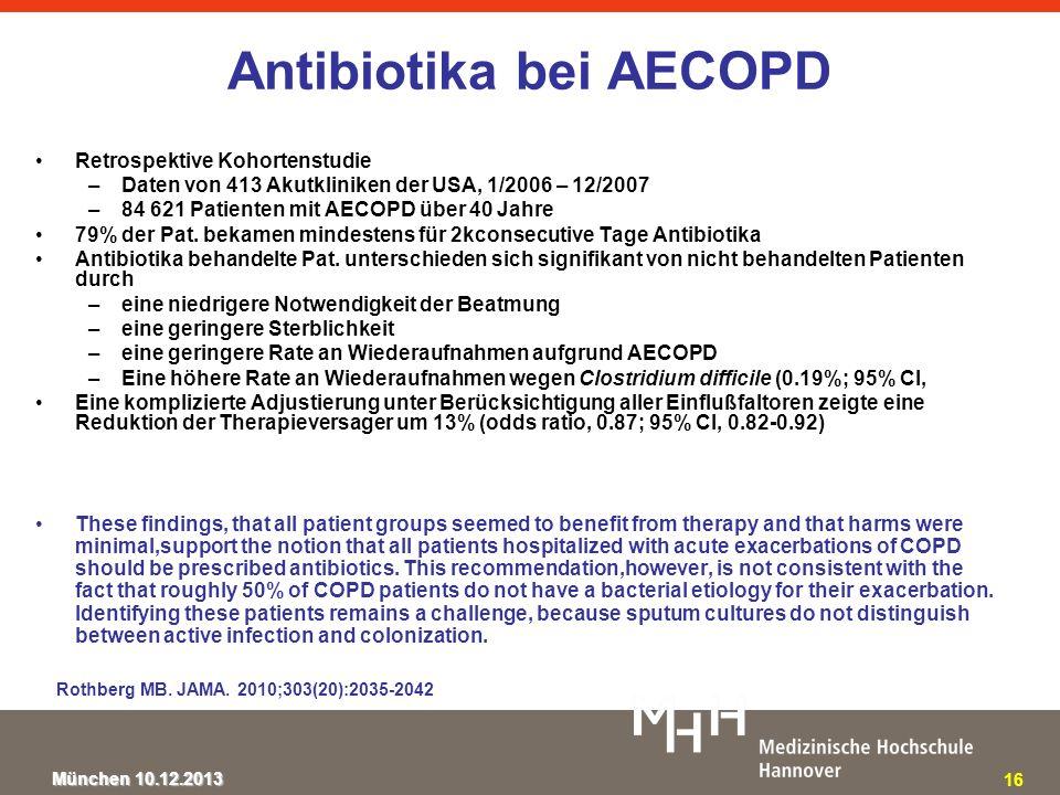 München 10.12.2013 Substanzen für die InitialtherapieDosierung der Initialtherapie (pro Tag) Therapiedauer Pseudomonasaktives Betalaktam - Piperacillin/Tazobactam3 x 4,5 g i.v.7 - 14 Tage - Cefepim3 x 2,0 g i.v.7 - 14 Tage - Imipenem3 x 1,0 g i.v.7 - 14 Tage - Meropenem3 x 1,0 g i.v.7 - 14 Tage Plus Aminoglykosid3 - 5 Tage oder Fluorchinolon - Levofloxacin2 x 500 mg i.v.7 - 10 Tage - Ciprofloxacin plus Pneumokokken- und S.