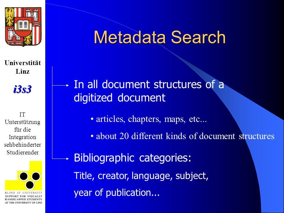 Universtität Linzi3s3 IT Unterstützung für die Integration sehbehinderter Studierender In all document structures of a digitized document articles, chapters, maps, etc...