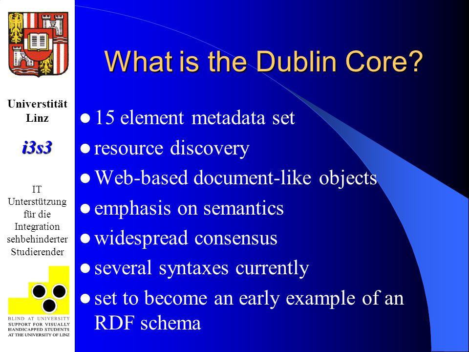 Universtität Linzi3s3 IT Unterstützung für die Integration sehbehinderter Studierender What is the Dublin Core? 15 element metadata set resource disco