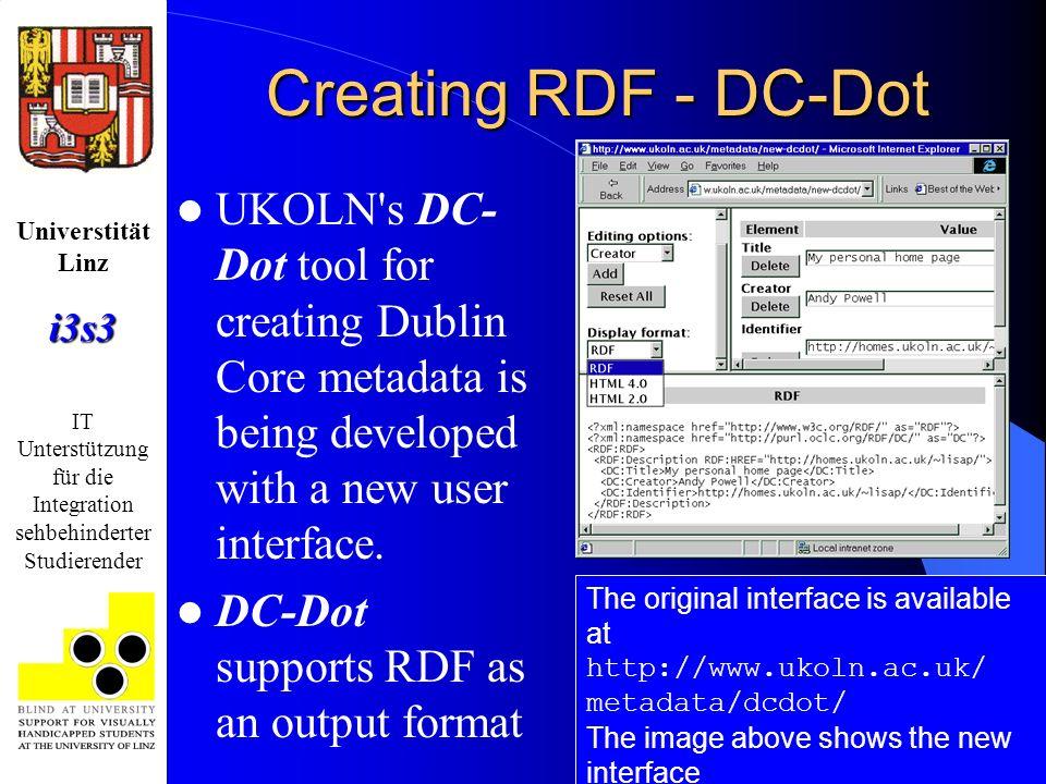 Universtität Linzi3s3 IT Unterstützung für die Integration sehbehinderter Studierender Creating RDF - DC-Dot UKOLN s DC- Dot tool for creating Dublin Core metadata is being developed with a new user interface.