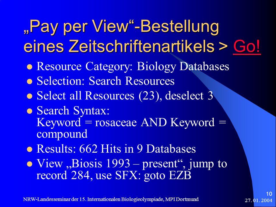 27. 01. 2004 NRW-Landesseminar der 15. Internationalen Biologieolympiade, MPI Dortmund 10 Pay per View-Bestellung eines Zeitschriftenartikels > Go! Go