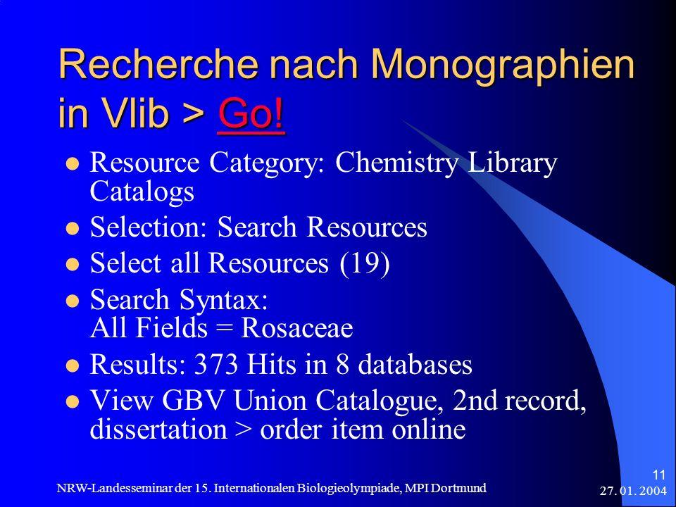 27. 01. 2004 NRW-Landesseminar der 15. Internationalen Biologieolympiade, MPI Dortmund 11 Recherche nach Monographien in Vlib > Go! Go! Resource Categ