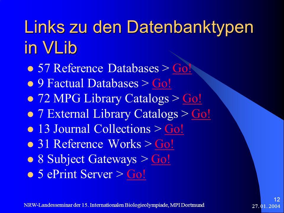 27. 01. 2004 NRW-Landesseminar der 15. Internationalen Biologieolympiade, MPI Dortmund 12 Links zu den Datenbanktypen in VLib 57 Reference Databases >