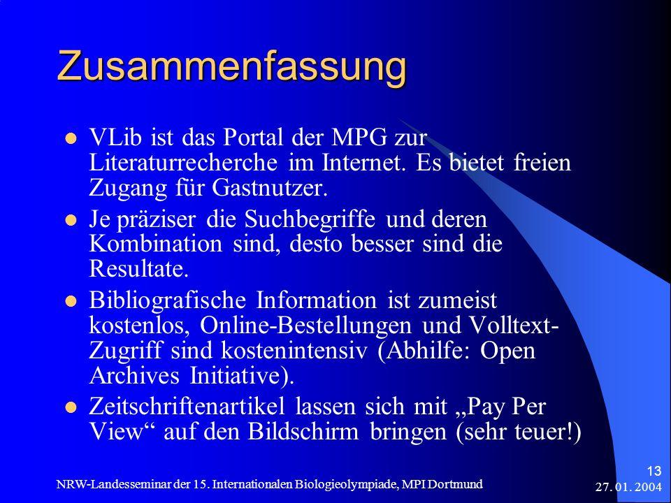 27. 01. 2004 NRW-Landesseminar der 15. Internationalen Biologieolympiade, MPI Dortmund 13 Zusammenfassung VLib ist das Portal der MPG zur Literaturrec