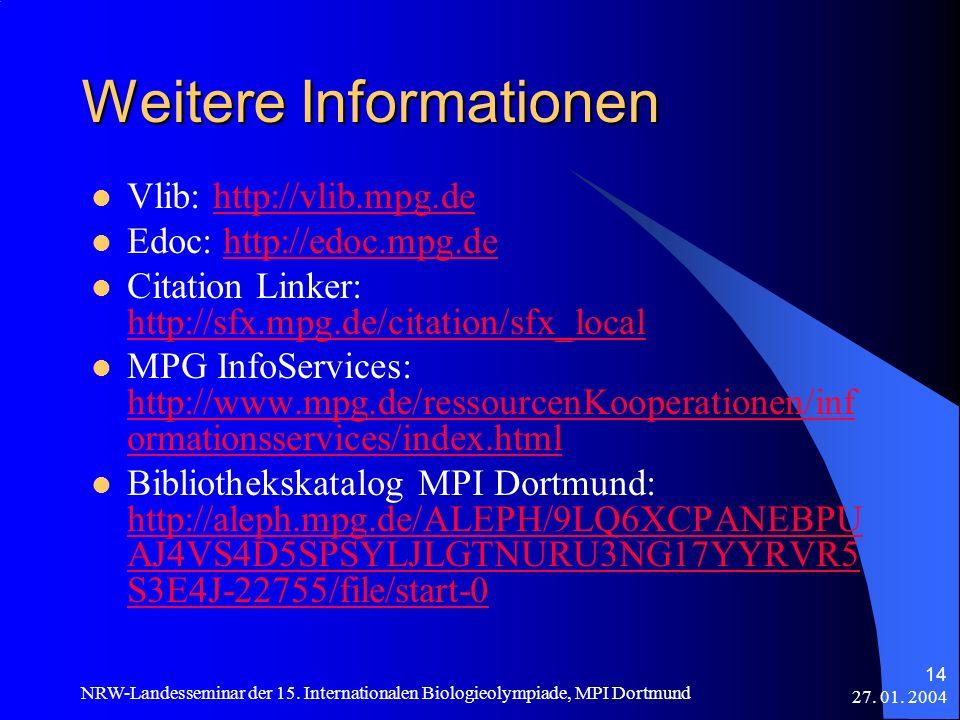 27. 01. 2004 NRW-Landesseminar der 15. Internationalen Biologieolympiade, MPI Dortmund 14 Weitere Informationen Vlib: http://vlib.mpg.dehttp://vlib.mp