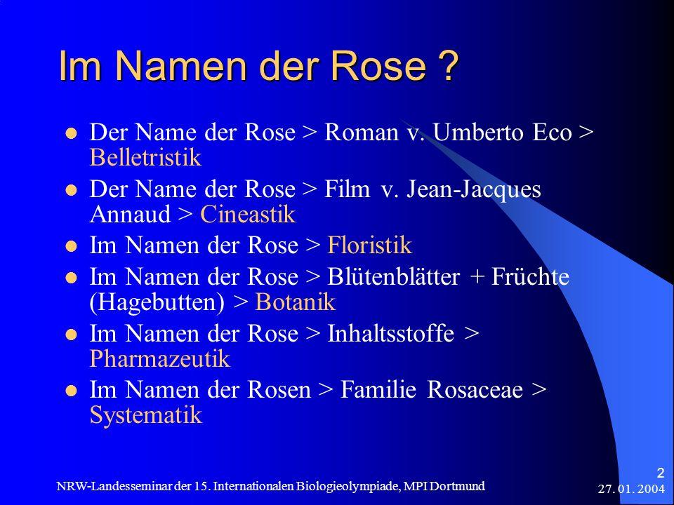 27. 01. 2004 NRW-Landesseminar der 15. Internationalen Biologieolympiade, MPI Dortmund 2 Im Namen der Rose ? Der Name der Rose > Roman v. Umberto Eco