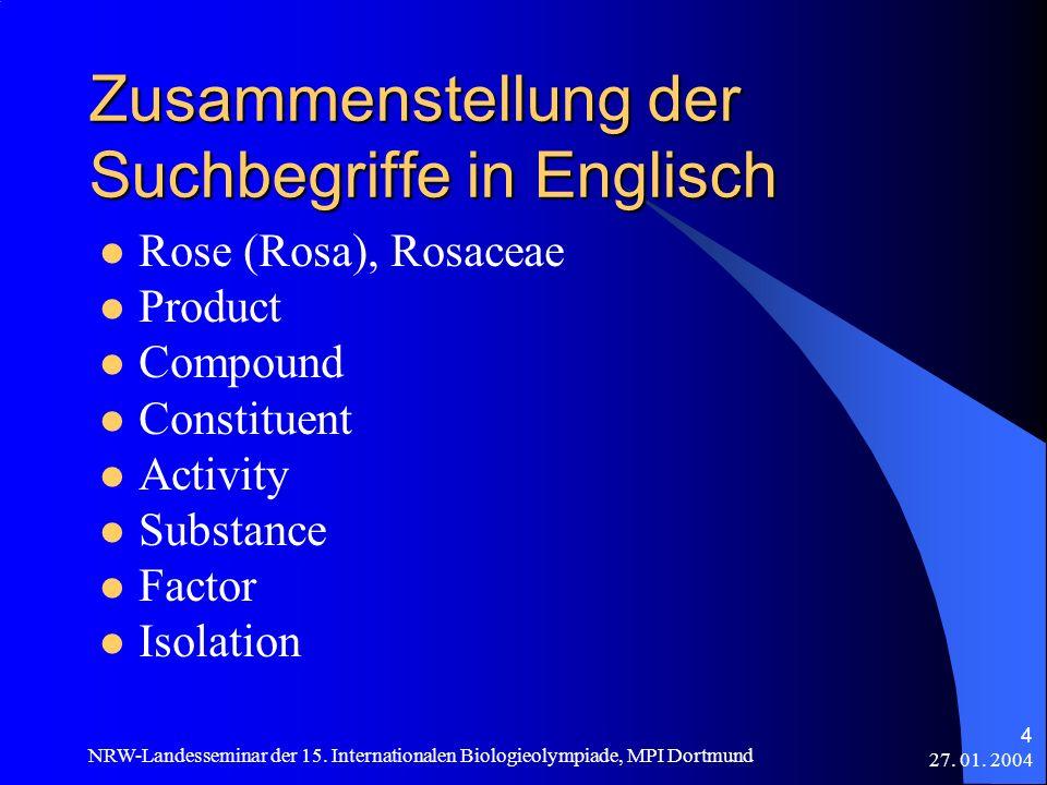 27. 01. 2004 NRW-Landesseminar der 15. Internationalen Biologieolympiade, MPI Dortmund 4 Zusammenstellung der Suchbegriffe in Englisch Rose (Rosa), Ro