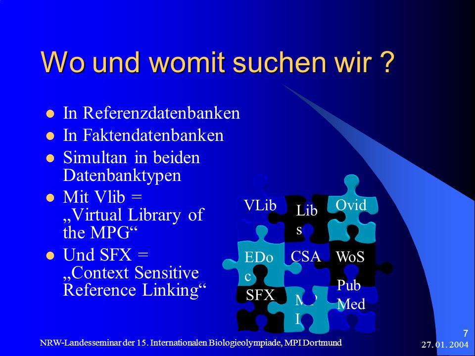 27. 01. 2004 NRW-Landesseminar der 15. Internationalen Biologieolympiade, MPI Dortmund 7 Wo und womit suchen wir ? In Referenzdatenbanken In Faktendat