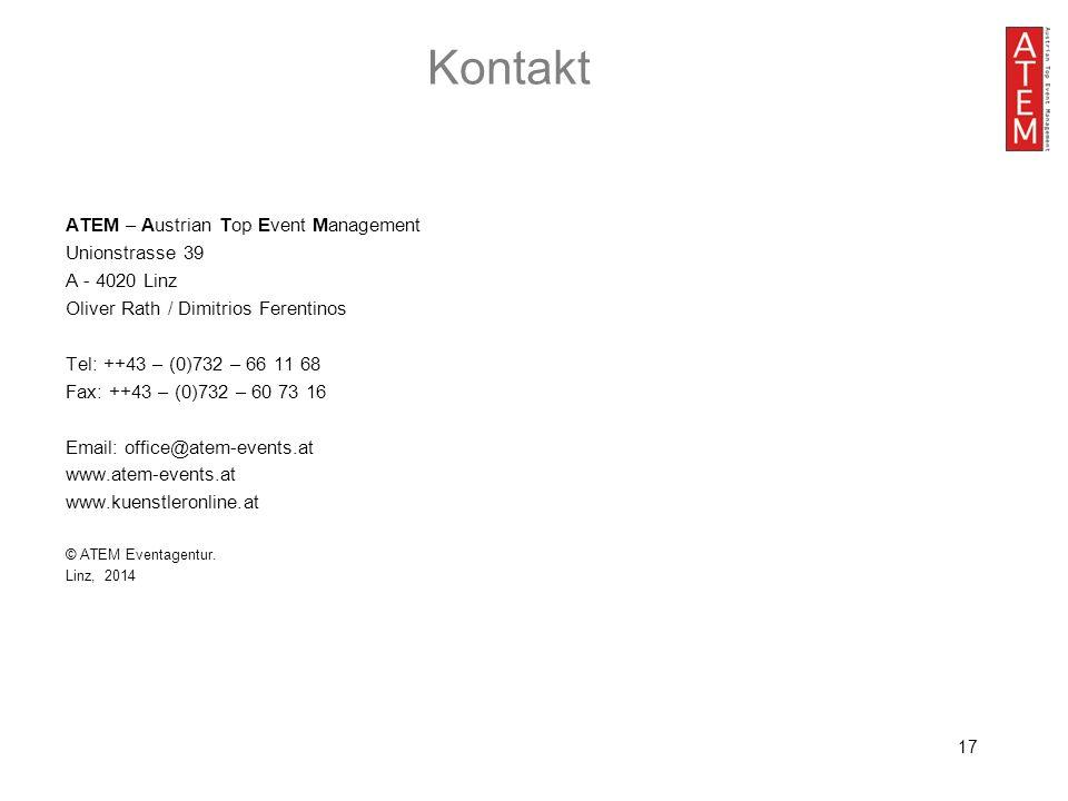 17 Kontakt ATEM – Austrian Top Event Management Unionstrasse 39 A - 4020 Linz Oliver Rath / Dimitrios Ferentinos Tel: ++43 – (0)732 – 66 11 68 Fax: ++43 – (0)732 – 60 73 16 Email: office@atem-events.at www.atem-events.at www.kuenstleronline.at © ATEM Eventagentur.