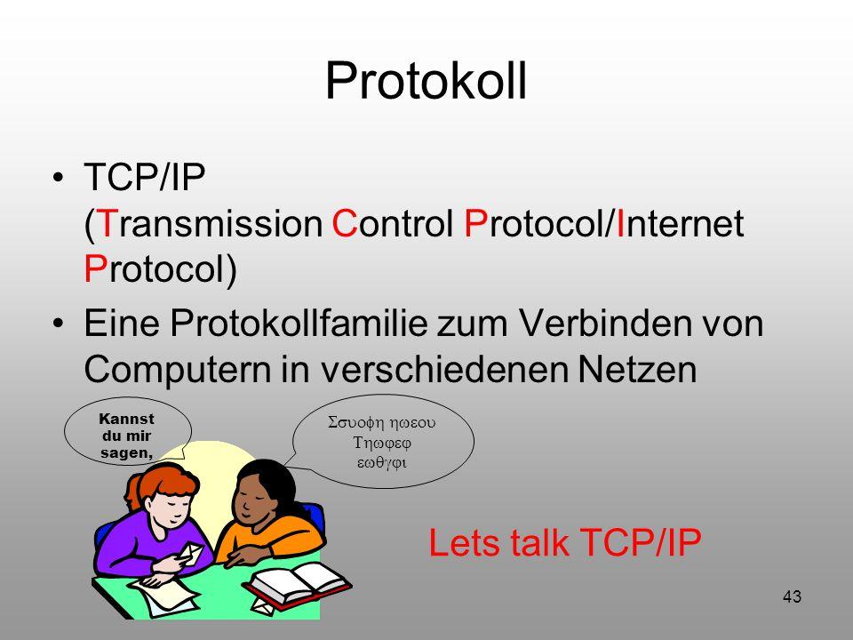 43 Protokoll TCP/IP (Transmission Control Protocol/Internet Protocol) Eine Protokollfamilie zum Verbinden von Computern in verschiedenen Netzen Kannst