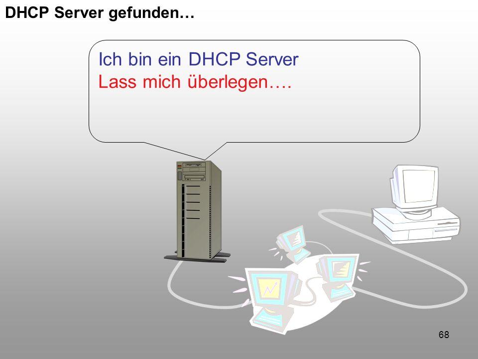 68 DHCP Server gefunden… Ich bin ein DHCP Server Lass mich überlegen….