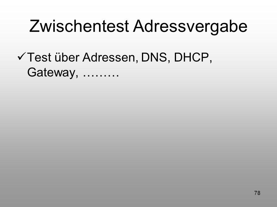 78 Zwischentest Adressvergabe Test über Adressen, DNS, DHCP, Gateway, ………